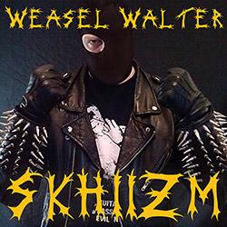 Walter, Weasel : Skhiizm