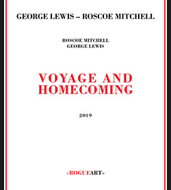George Lewis / Roscoe Mitchell: Voyage and Homecoming (RogueArt)
