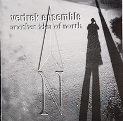 Vertrek Ensemble : Another Idea Of North (Volatile Records)