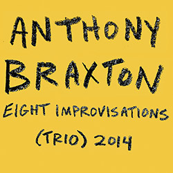 Braxton, Anthony (w/ Taylor Ho Bynum / Bob Bresnan): Eight Improvisations (Trio) 2014 [2 CDS]