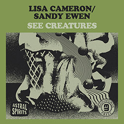 Cameron, Lisa / Sandy Ewen: See Creatures [CASSETTE + DOWNLOAD] (Astral Spirits)