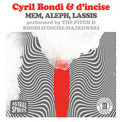 Bondi, Cyril & d'incise: Mem, Aleph & Lassis performed by The Pitch & Bondi / d'incise / Majkowski [