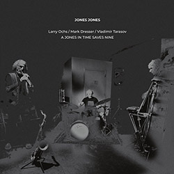 Jones Jones (Larry Ochs / Mark Dresser / Vladimir Tarasov): A Jones In Time Saves Nine [VINYL] (NoBusiness)