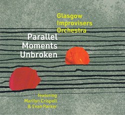 Glasgow Improvisers Orchestra (feat. Marilyn Crispell / Evan Parker): Parallel Moments Unbroken [2CD