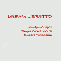 Crispell, Marilyn / Tanya Kalmanovitch / Richard Tietelbaum: Dream Libretto (Leo Records)