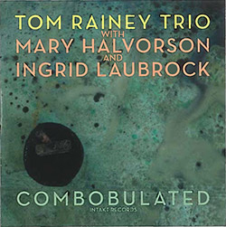Rainey, Tom Trio (w/ Laubrock / Halvorson): Combobulated