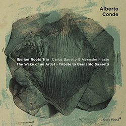 Conde, Alberto Iberian Roots Trio: The Wake Of An Artist - Tribute To Bernardo Sassetti