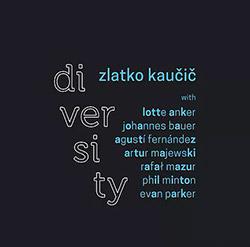 Kaucic, Zlatko (w/ Evan Parker, Agusti Fernandez, Rafal Mazur, Lotte Anger, Artun Majewski, Phil Min