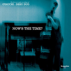 Oyauchi / Deku Duo: Now's The Time? [VINYL] (Armageddon Nova)