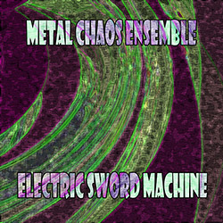 Metal Chaos Ensemble: Electric Sword Machine