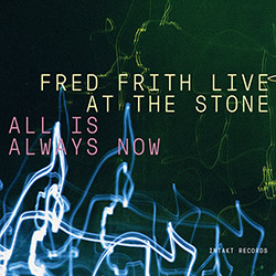 Frith, Fred : All Is Always Now (Live at the Stone) [3 CDs] (Intakt)