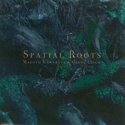 Kawabata, Makoto / Geoff Leigh: Spatial Roots