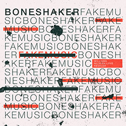 Boneshaker (Williams / Nilssen-Love / Kessler): Fake Music
