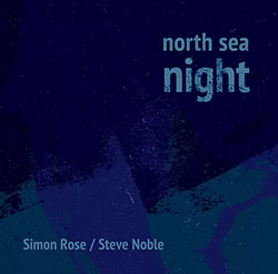 Rose, Simon / Steve Noble: North Sea Night
