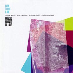 I Am Three & Me (Nicols, Maggie / Silke Eberhard / Nikolaus Neuser / Christian Marien): Mingus' Soun (Leo Records)