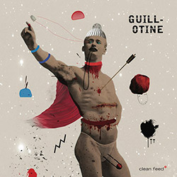 Guillotine (Lopes / Ceccaldi / Wildhagen): Guillotine (Clean Feed)