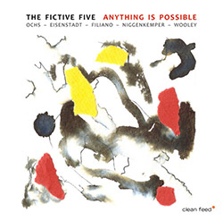 Fictive Five, The (Ochs / Wooley / Filiano / Niggenkemper / Eisenstadt): Anything Is Possible