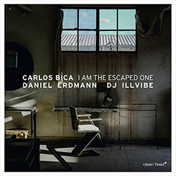 Bica, Carlos / Daniel Erdmann / Dj Illvibe: I Am The Escaped One