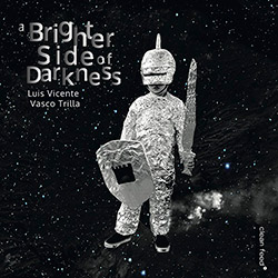 Vicente, Luis / Vasco Trilla: A Brighter Side Of Darkness (Clean Feed)