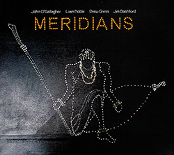 O'Gallagher, John / Liam Noble / Drew Gress / Jim Bashford: Meridians