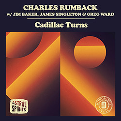 Rumback, Charles (w/ Jim Baker / James Singleton / Greg Ward): Cadillac Turns (Astral Spirits)