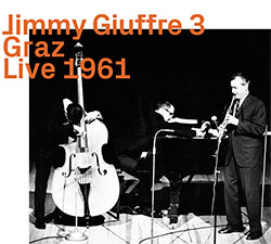 Jimmy Giuffre 3: Graz Live 1961 (Hat Hut Ezz-thetics)