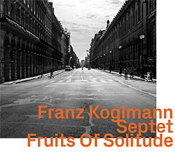 Koglmann, Franz Septet (w / Clark / Arcari / D'Agaro / Turkovic / Pasztor / Herbert):Fruits Of Solitude (ezz-thetics by Hat Hut Records Ltd)