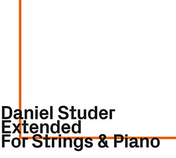 Daniel Studer: Extended: For Strings & Piano (ezz-thetics by Hat Hut Records Ltd)