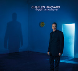 Hayward, Charles : (Begin Anywhere)