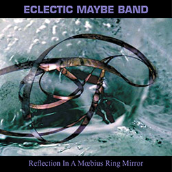 Eclectic Maybe Band: Reflections In A Moebius Ring Mirror <i>[Used Item]</i>