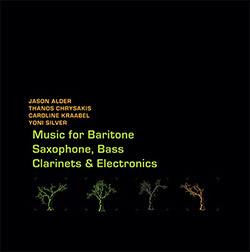 Jason Alder / Thanos Chrysakis / Caroline Kraabel / Yoni Silver: Music for Baritone Saxophone, Bass Clarinets & Electronics (Aural Terrains)