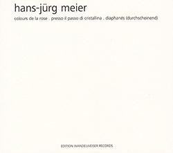 Meier, Hans-Jurg : Colours De La Rose . Presso Il Passo Di Cristallina . Diaphaneas (Edition Wandelweiser Records)