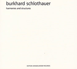 Schlothauer, Burkhard : Harmonies And Structures (Edition Wandelweiser Records)