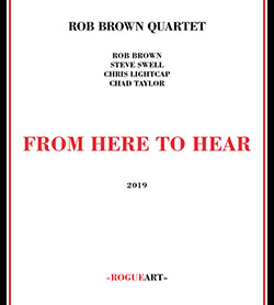 Brown, Rob Quartet (w/ Steve Swell / Chris Lightcap / Chad Taylor): From Here To Hear <i>[Used Item] (RogueArt)