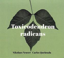 Neuser, Nikolaus / Carlos Quebrada: Toxicodendron Radicans (Creative Sources)