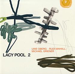 Oberg, Uwe / Rudi Mahall / Michael Griener: Lacy Pool 2