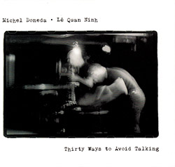 Michel Doneda /  Le Quan Ninh: Thirty Ways to Avoid Talking (Relative Pitch)