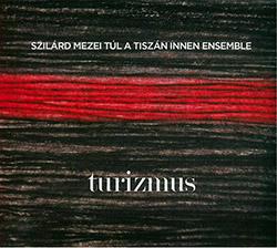 Szilard Mezei Tul A Tiszan Innen Ensemble: Turizmus (FMR Records)