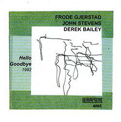 Gjerstad, Frode / John Stevens / Derek Bailey: Hello Goodbye (Emanem)
