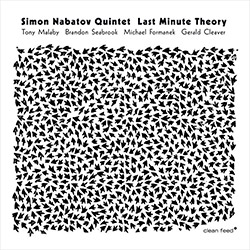 Simon Nabatov Quintet (Nabatov / Malaby / Seabrook / Formanek / Cleaver): Last Minute Theory (Clean Feed)