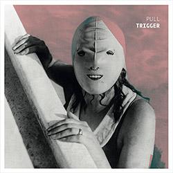 Trigger (Greene / Hanes / Edgcomb): Pull