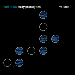 Testa, Carl : Sway Prototypes - Volume 1
