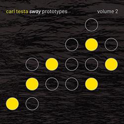 Testa, Carl : Sway Prototypes  - Volume 2