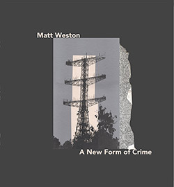 Weston, Matt: A New Form Of Crime [VINYL] (7272music)