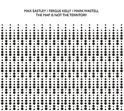 Max Eastley / Fergus Kelly / Mark Wastell: The Map is Not the Territory (Confront)