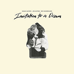 Alcorn, Susan / Joe McPhee / Ken Vandermark: Invitation To A Dream (Astral Spirits)