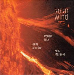Dick, Robert / Joelle Leandre / Miya Masaoka: Solar Wind (Not Two)
