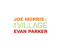 Morris, Joe / Evan Parker: The Village