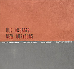 Wachsmann, Philipp / Trevor Taylor / Paul Medley / Matthew Hutchinson : Old Dreams New Horizons (FMR)