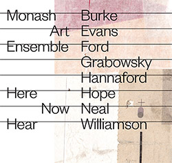 Monash Art Ensemble (Grabowsky / Neal / Ford / Hannaford Williamson / Evans / Hope): Here Now Hear [